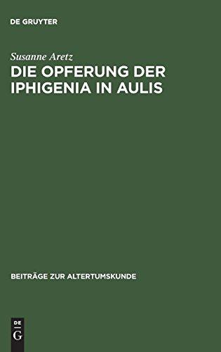 Die Opferung der Iphigenia in Aulis (Beitr GE Zur Altertumskunde) (German Edition)