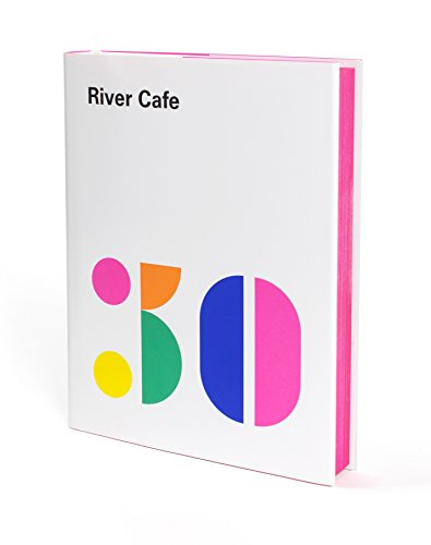 (River Cafe 30: Simple Italian recipes from an iconic restaurant)