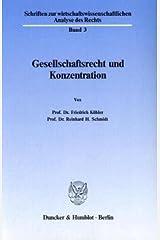 Gesellschaftsrecht und Konzentration (Schriften zur wirtschaftswissenschaftlichen Analyse des Rechts) (German Edition) Perfect Paperback