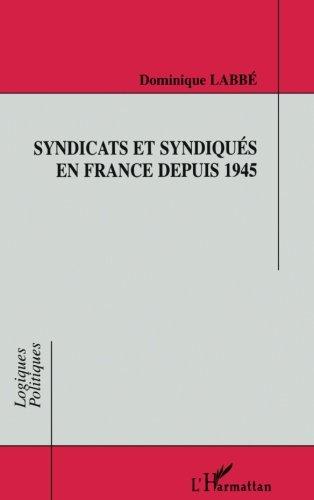 Syndicats et syndiqués en France depuis 1945 (Collection Logiques politiques) (French Edition) by Editions L'Harmattan