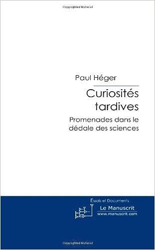 Téléchargement Curiosités Tardives: Promenades Dans le Dédale des Sciences pdf, epub ebook
