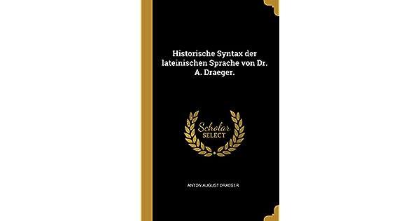 Historische Syntax Der Lateinischen Sprache Von Dr  A