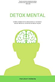 Detox  Mental: Como combater a ansieade e ter mais saúde mental através da meditação