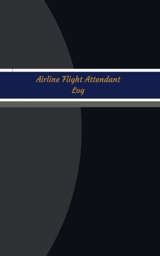 Airline Flight Attendant Log (Logbook, Journal - 96 pages, 5 x 8 inches): Airline Flight Attendant Logbook (Blue Cover, Small) (Unique Logbook/Record Books)