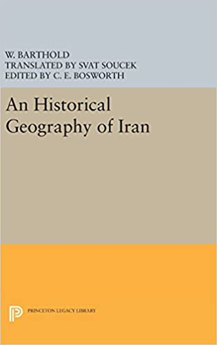 An Historical Geography of Iran (Princeton Legacy Library)