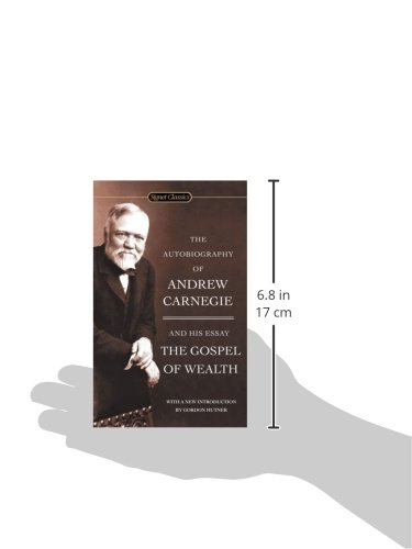 the autobiography of andrew carnegie and the gospel of wealth the autobiography of andrew carnegie and the gospel of wealth signet classics andrew carnegie gordon hutner 9780451530387 com books