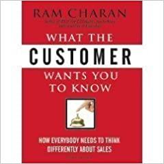What the Customer Wants You to Know: How Everybody Needs to Think Differently about Sales [Unabridged 4-CD Set] (AUDIO CD/AUDIO BOOK)