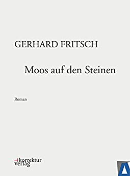 ebooks kindle moos auf den steinen werkausgabe gerhard fritsch german edition. Black Bedroom Furniture Sets. Home Design Ideas