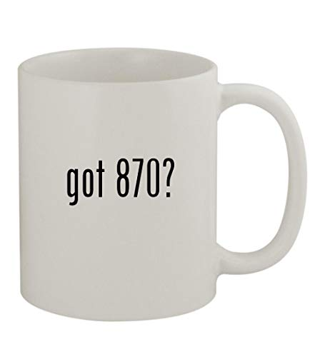 got 870? - 11oz Sturdy Ceramic Coffee Cup Mug, - Remington Stock Knoxx 870