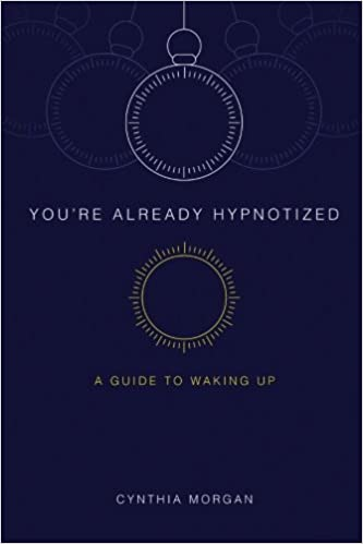 You're Already Hypnotized: A Guide to Waking Up: Cynthia Morgan: 9781105627491: Amazon.com: Books