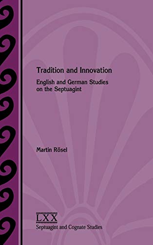 Tradition and Innovation: English and German Studies on the Septuagint (Septuagint and Cognate Studies) Martin Rösel
