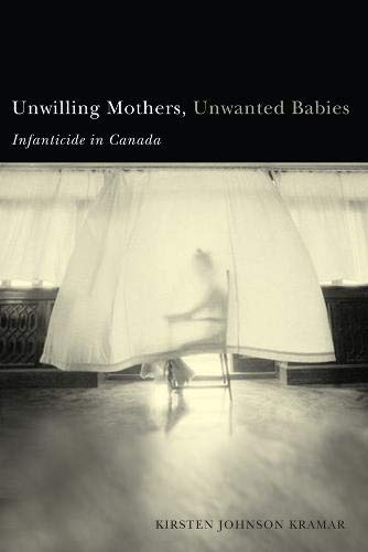 Unwilling Mothers, Unwanted Babies: Infanticide in Canada (Law and Society)
