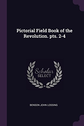 Pictorial Field Book of the Revolution. pts. 2-4