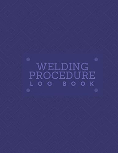 Welding Procedure Log Book: Daily Routine Inspection Log, Safety Maintenance and Repair Notebook, Check Tools Logbook, Journal, supplies for Welding ... 120 pages (Welding Tools Maintenance Logbook)