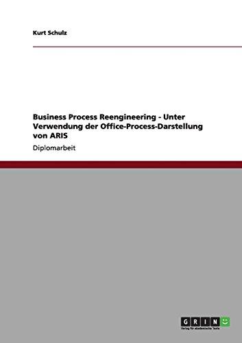 Business Process Reengineering - Unter Verwendung der  Office-Process-Darstellung von ARIS (German Edition) by Brand: GRIN Verlag