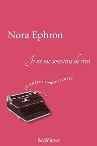 Je ne me souviens de rien... : Et autres réminiscences par Nora Ephron