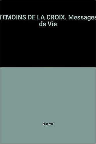 Lire TEMOINS DE LA CROIX. Messages de Vie pdf epub