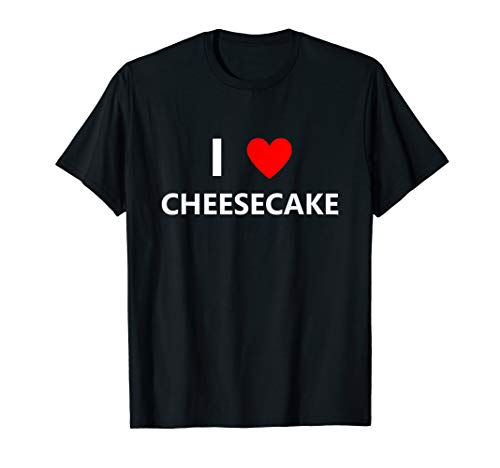- I Heart Love Cheesecake Shirt Dessert Foodie Food Cake Lover