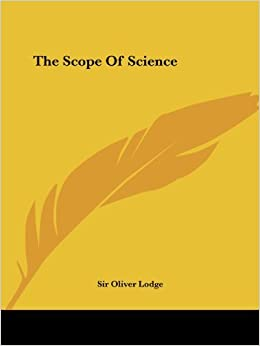 Book The Scope of Science by Sir Oliver Lodge (2005-12-30)