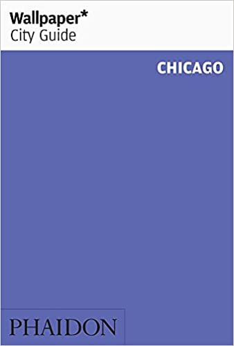 2491b82b73 Wallpaper City Guide: Chicago (Wallpaper City Guides): Editors of ...