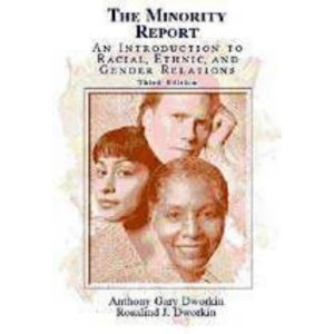 The Minority Report: An Introduction to Racial, Ethnic, and Gender Relations