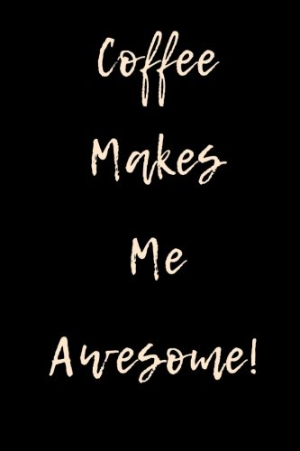 - Coffee Makes Me Awesome Black: 6x9 Journal Lined, 260 pages, 130 Sheets. Use as: journal; notebook; vision book; dream book; composition; diary; work book