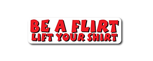 3033 be a flirt lift your shirt red lettering on white background 2.25 x 8 inch bumper sticker for lockers, cars, trucks, windows, laptops and other devices