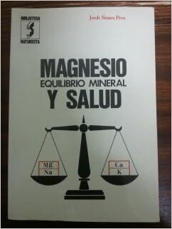 Magnesio, equilibrio mineral y salud (Biblioteca naturista) (Spanish Edition): Jorge Sintes Pros: 9788430200078: Amazon.com: Books