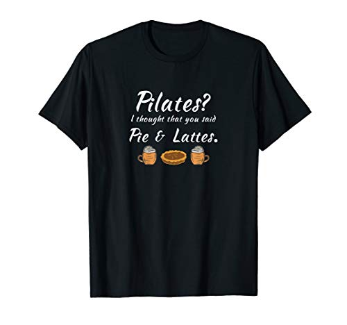 (Pilates Thought You Said Pie And Lattes Pumpkin Spice Shirt)