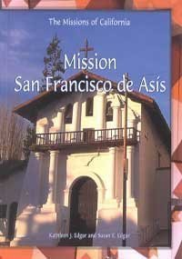 The Mission of San Francisco de Asis (Missions of California) (Mission San Francisco De Asis)