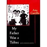 My Father Was a Toltec and Selected Poems, Ana Castillo, 0393037185