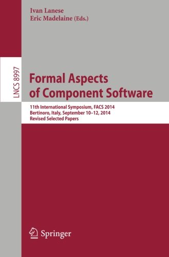 Formal Aspects of Component Software: 11th International Symposium, FACS 2014, Bertinoro, Italy, September 10-12, 2014,