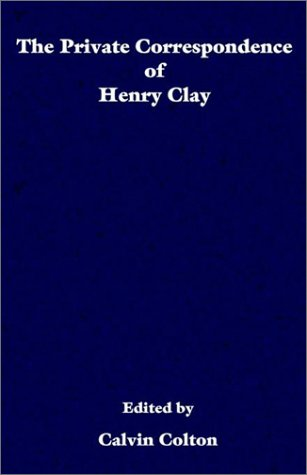 Read Online The private correspondence of Henry Clay ebook