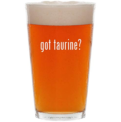 got taurine? - 16oz Pint Beer Glass