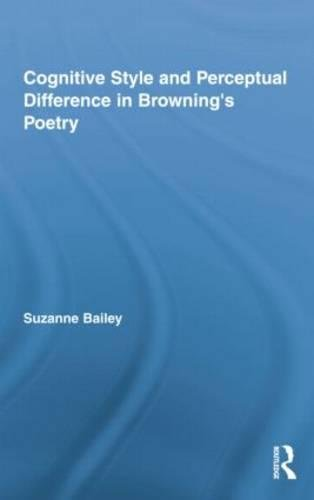 Cognitive Style and Perceptual Difference in Browning's Poetry (Studies in Major Literary Authors)