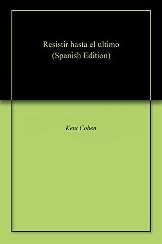 Resistir hasta el ultimo (Spanish Edition) ()