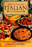 The Ultimate Italian Cookbook: Over 200 Authentic Recipes from All over Italy, Illustrated Step-By-Step