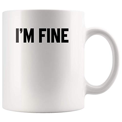 I'm Fine Coffee Mug Cup Hot Gifts Funny Saying Sarcasm Quotes For Men Women 2018
