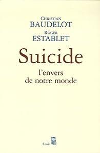Suicide, l'envers de notre monde par Christian Baudelot