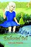 Angela and the Enchanted Bell, Sheilah Rogers, 1410769348