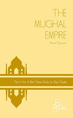 THE MUGHAL EMPIRE ('In Brief' Books for Busy People Book ()