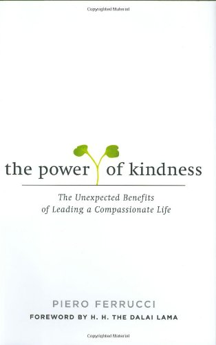 The Power of Kindness: The Unexpected Benefits of Leading a Compassionate Life by Brand: J P Tarcher