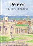 Denver the City Beautiful and Its Architects, 1893 to 1941, Noel, Thomas S. and Norgren, Barbara J., 0914628224