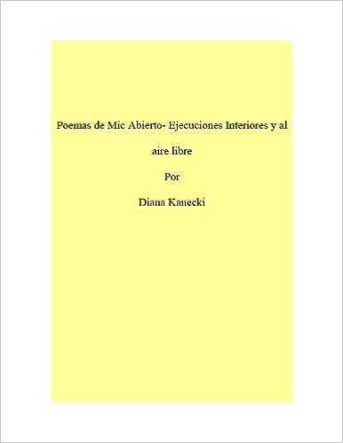 Télécharger des ebooks epub depuis google Poemas de Mic Abierto- Ejecuciones Interiores y al aire libre (Spanish Edition) (French Edition) MOBI B003XYET84 by Diana Kanecki