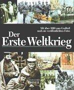 Der Erste Weltkrieg: Mit über 1000 zum Großteil noch nie veröffentlichten Fotos