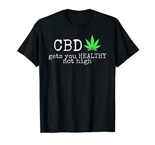 CBD gets you healthy- hemp, cannabis, hemp boss shirt