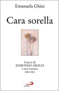 Cara sorella: Lettere di Edmondo Aroldi a una monaca (1983-1995) (Il pozzo) (Italian Edition)