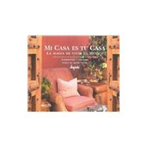 Download Mi Casa Es Tu Casa: LA Magia De Vivir En Mexico : Ambientes Y Recetas Para El Buen Vivir (Spanish Edition) pdf epub