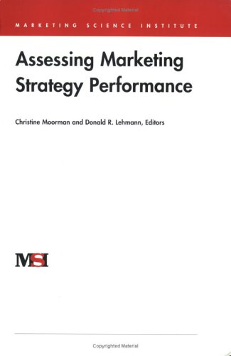 Assessing Marketing Strategy Performance (Marketing Science Institute (MSI))