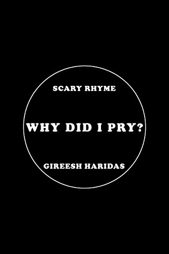 Why Did I Pry?: Scary Rhyme for $<!---->